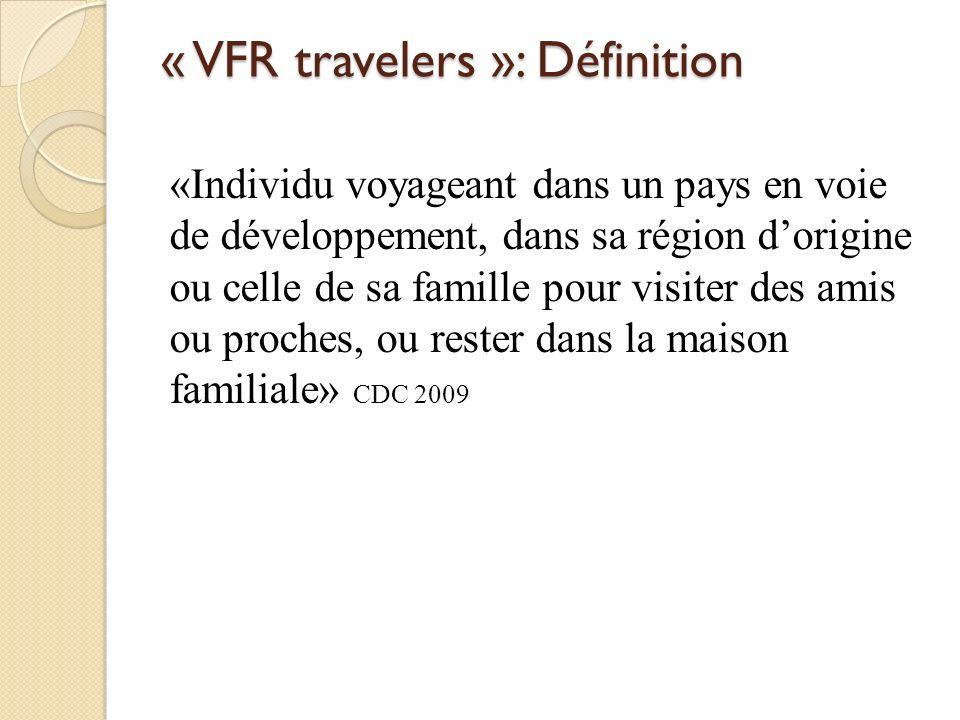 « VFR travelers »: Définition «Individu voyageant dans un pays en voie de développement, dans sa région dorigine ou celle de sa famille pour visiter d