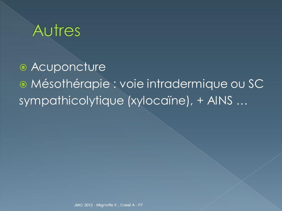 Acuponcture Mésothérapie : voie intradermique ou SC sympathicolytique (xylocaïne), + AINS … JMG 2012 - Mignotte K, Casel A - P7