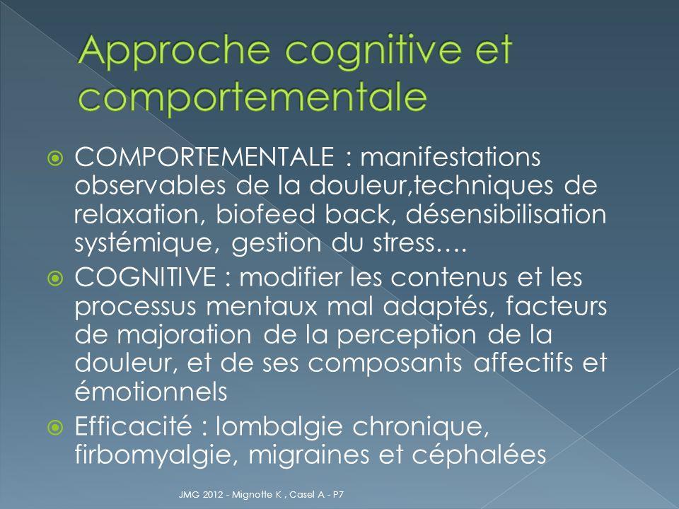 COMPORTEMENTALE : manifestations observables de la douleur,techniques de relaxation, biofeed back, désensibilisation systémique, gestion du stress…. C