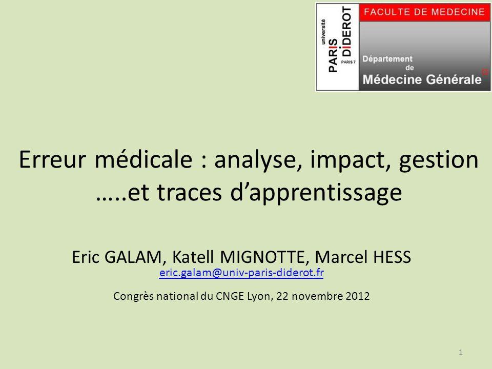 11 Erreur médicale : analyse, impact, gestion …..et traces dapprentissage Eric GALAM, Katell MIGNOTTE, Marcel HESS eric.galam@univ-paris-diderot.fr Co
