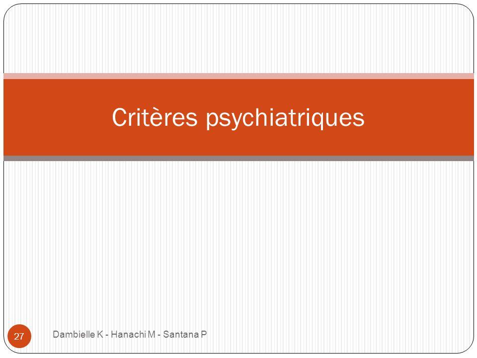 Dambielle K - Hanachi M - Santana P 27 Critères psychiatriques
