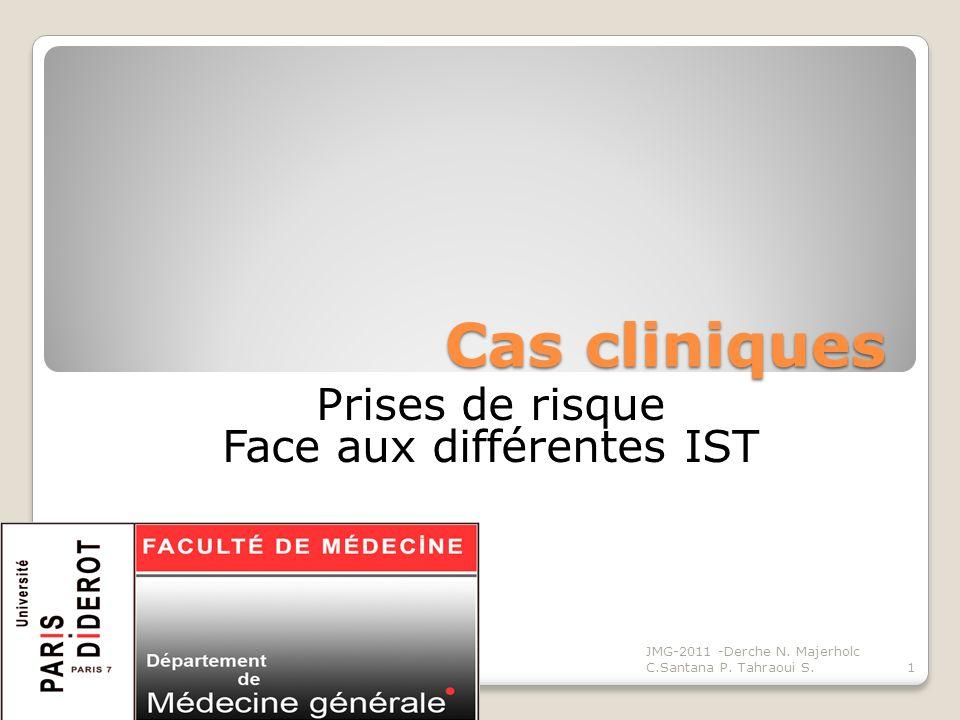 Cas cliniques Prises de risque Face aux différentes IST JMG-2011 -Derche N. Majerholc C.Santana P. Tahraoui S.1