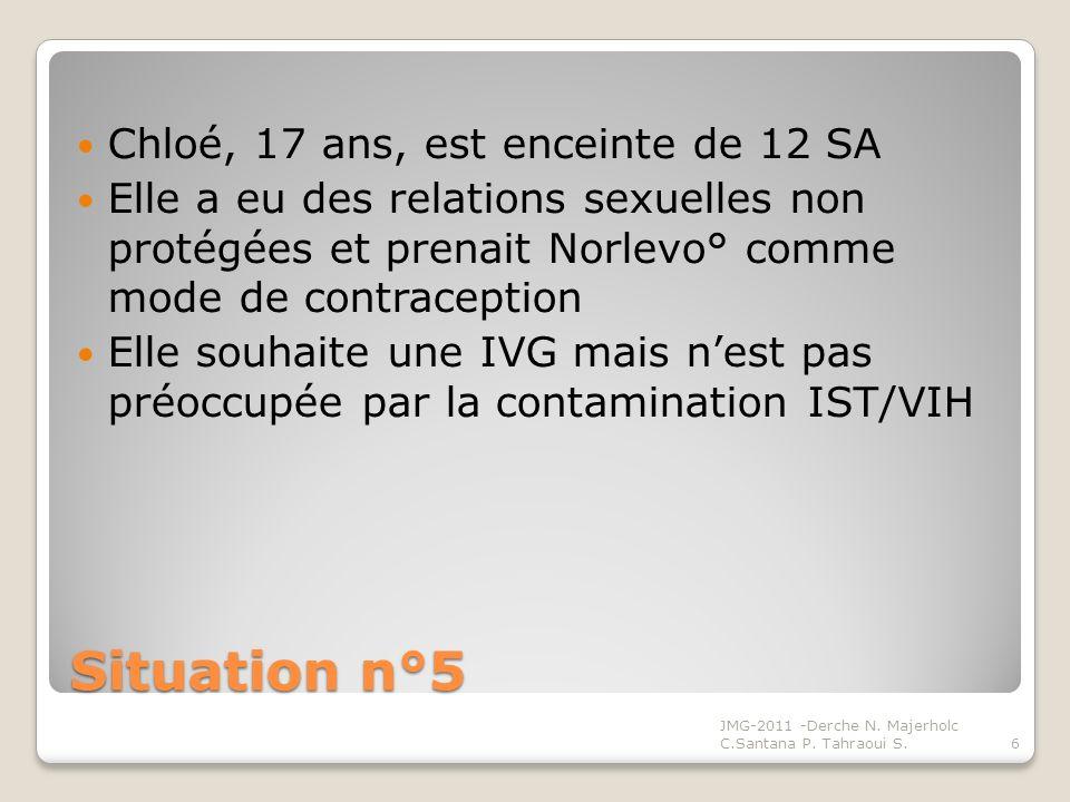 Situation n°5 Chloé, 17 ans, est enceinte de 12 SA Elle a eu des relations sexuelles non protégées et prenait Norlevo° comme mode de contraception Ell