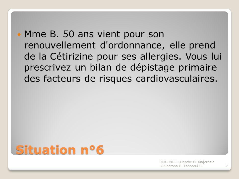 Situation n°6 Mme B. 50 ans vient pour son renouvellement d'ordonnance, elle prend de la Cétirizine pour ses allergies. Vous lui prescrivez un bilan d