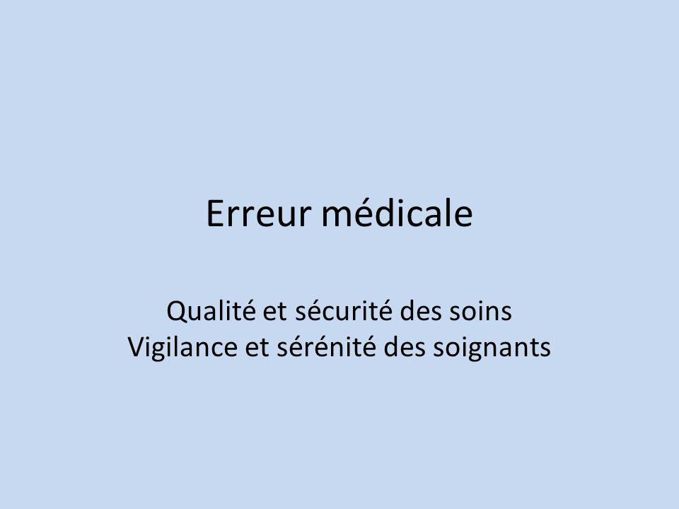 Erreur médicale Qualité et sécurité des soins Vigilance et sérénité des soignants