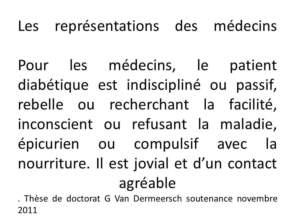 Les représentations des médecins Pour les médecins, le patient diabétique est indiscipliné ou passif, rebelle ou recherchant la facilité, inconscient