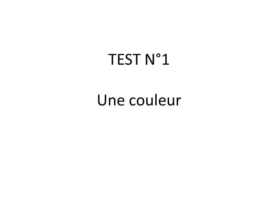 TEST N°1 Une couleur