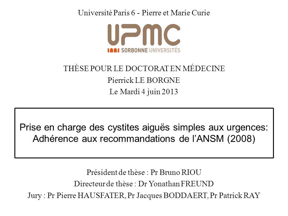 Prise en charge des cystites aiguës simples aux urgences: Adhérence aux recommandations de lANSM (2008) Université Paris 6 - Pierre et Marie Curie THÈ