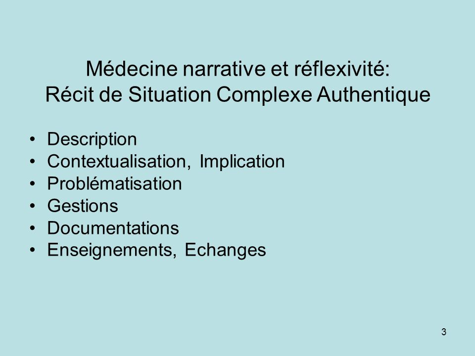 Médecine narrative et réflexivité: Récit de Situation Complexe Authentique Description Contextualisation, Implication Problématisation Gestions Docume