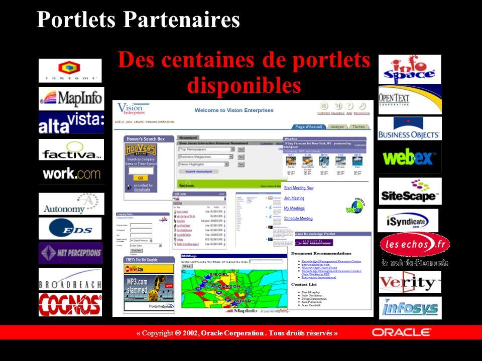 « Copyright 2002, Oracle Corporation. Tous droits réservés » Portlets Partenaires Des centaines de portlets disponibles