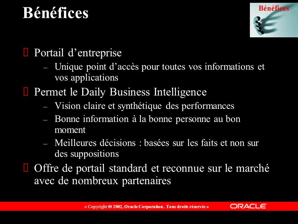 Bénéfices Portail dentreprise – Unique point daccès pour toutes vos informations et vos applications Permet le Daily Business Intelligence – Vision cl