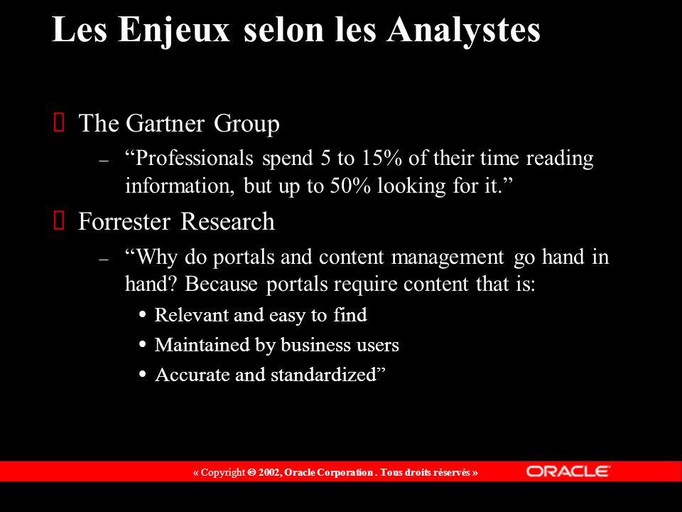 « Copyright 2002, Oracle Corporation. Tous droits réservés » Les Enjeux selon les Analystes The Gartner Group – Professionals spend 5 to 15% of their
