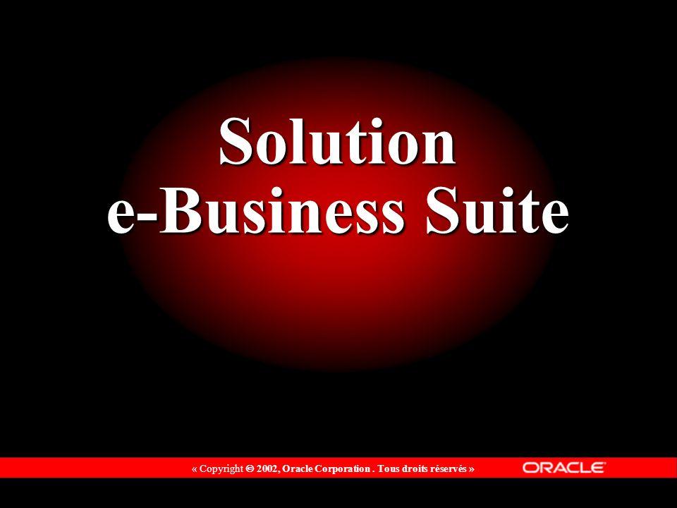 « Copyright 2002, Oracle Corporation. Tous droits réservés » Solution e-Business Suite