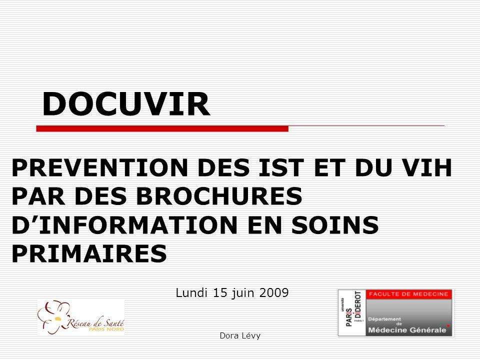 Dora Lévy DOCUVIR PREVENTION DES IST ET DU VIH PAR DES BROCHURES DINFORMATION EN SOINS PRIMAIRES Lundi 15 juin 2009
