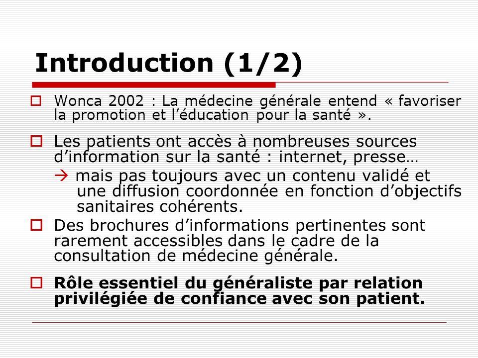 Introduction (1/2) Wonca 2002 : La médecine générale entend « favoriser la promotion et léducation pour la santé ». Les patients ont accès à nombreuse