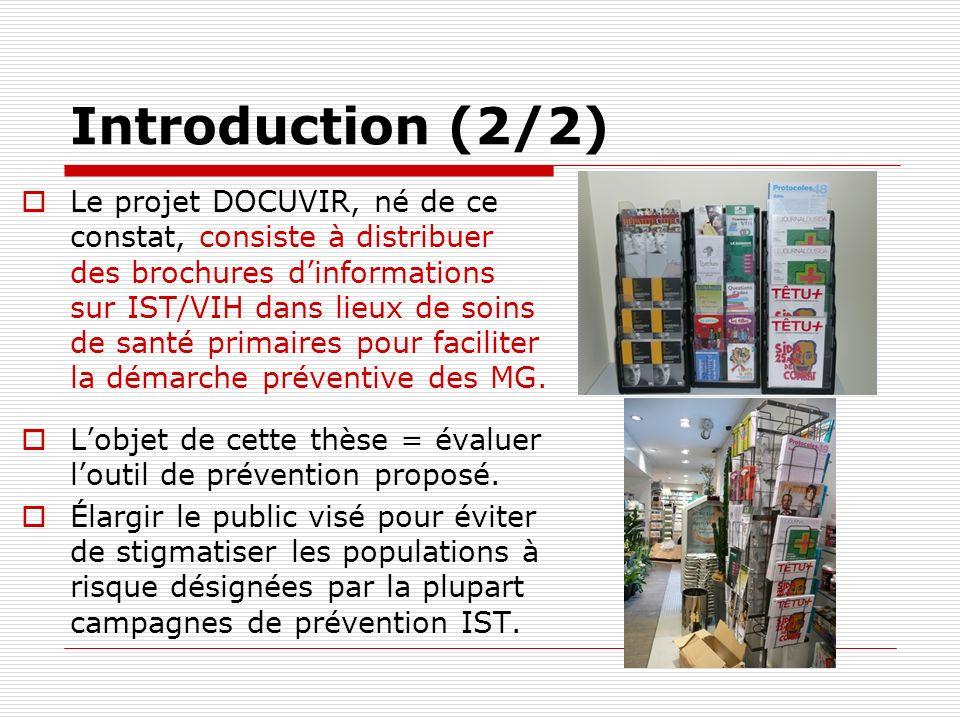 Introduction (2/2) Le projet DOCUVIR, né de ce constat, consiste à distribuer des brochures dinformations sur IST/VIH dans lieux de soins de santé pri