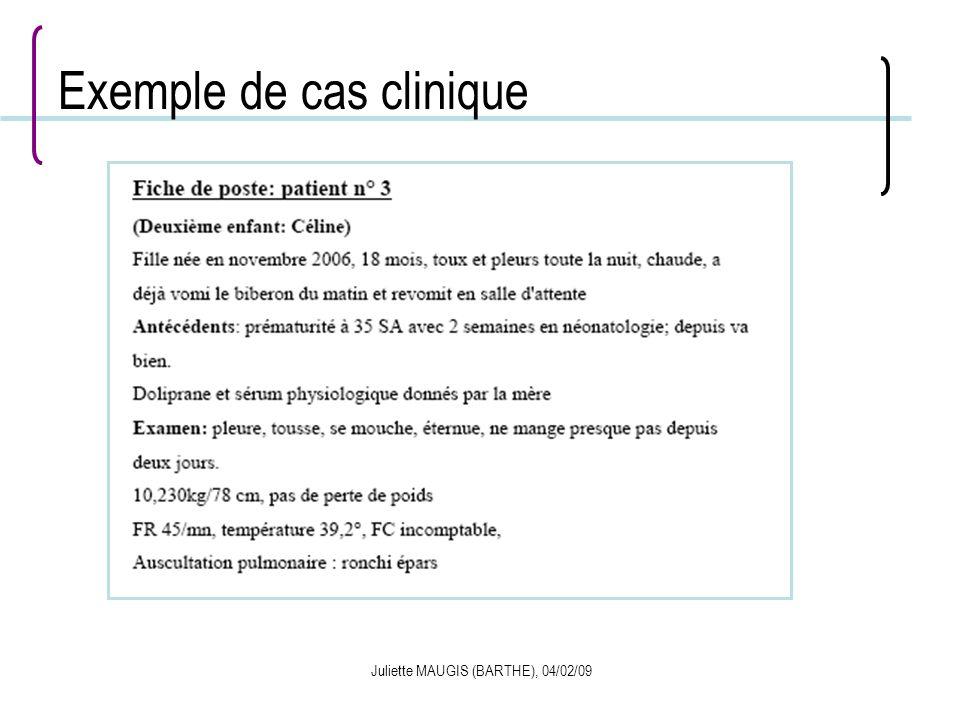 Juliette MAUGIS (BARTHE), 04/02/09 Exemple de cas clinique