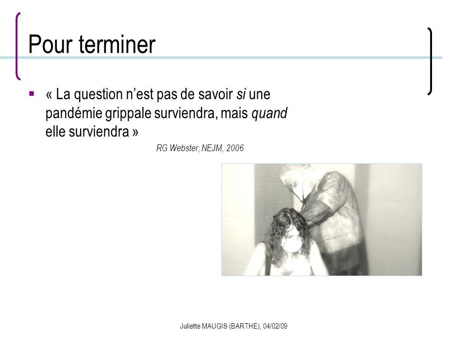 Juliette MAUGIS (BARTHE), 04/02/09 Pour terminer « La question nest pas de savoir si une pandémie grippale surviendra, mais quand elle surviendra » RG