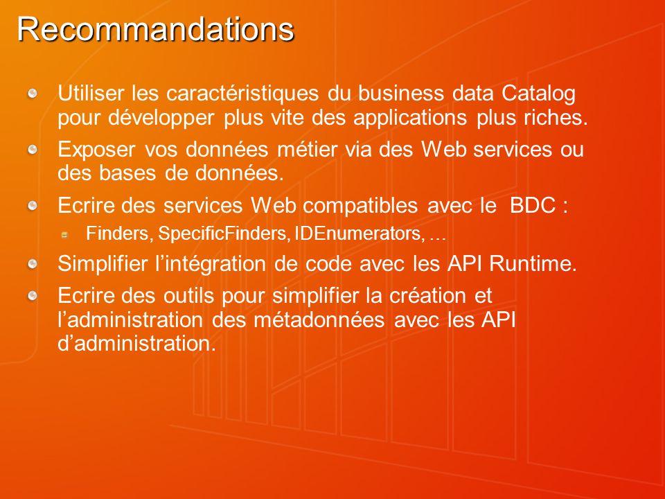 Recommandations Utiliser les caractéristiques du business data Catalog pour développer plus vite des applications plus riches. Exposer vos données mét