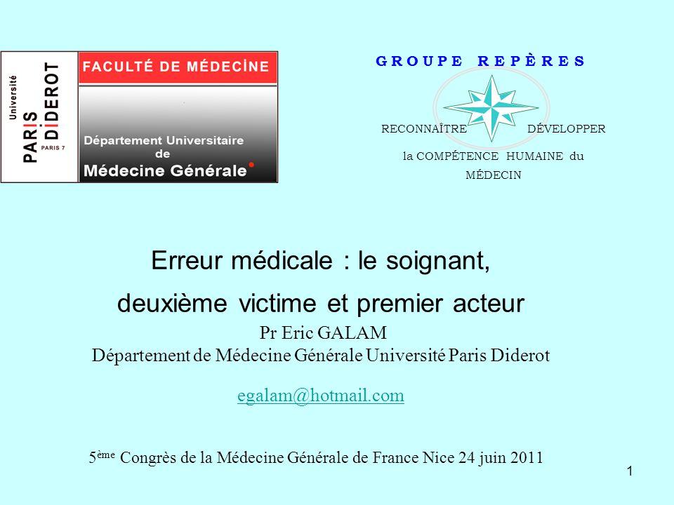 1 Erreur médicale : le soignant, deuxième victime et premier acteur Pr Eric GALAM Département de Médecine Générale Université Paris Diderot egalam@hot