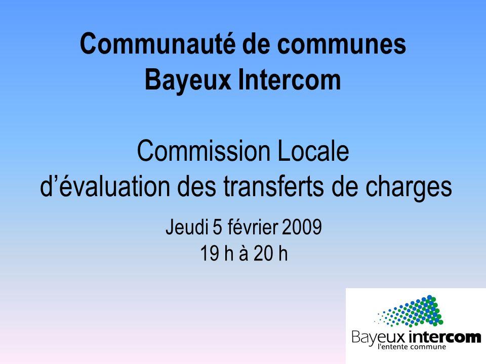 Communauté de communes Bayeux Intercom Commission Locale dévaluation des transferts de charges Jeudi 5 février 2009 19 h à 20 h