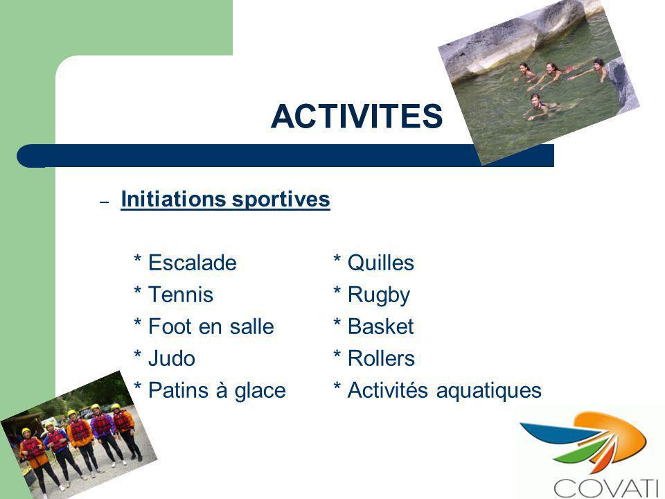 ACTIVITES – Initiations sportives * Escalade* Quilles * Tennis* Rugby * Foot en salle* Basket * Judo* Rollers * Patins à glace* Activités aquatiques