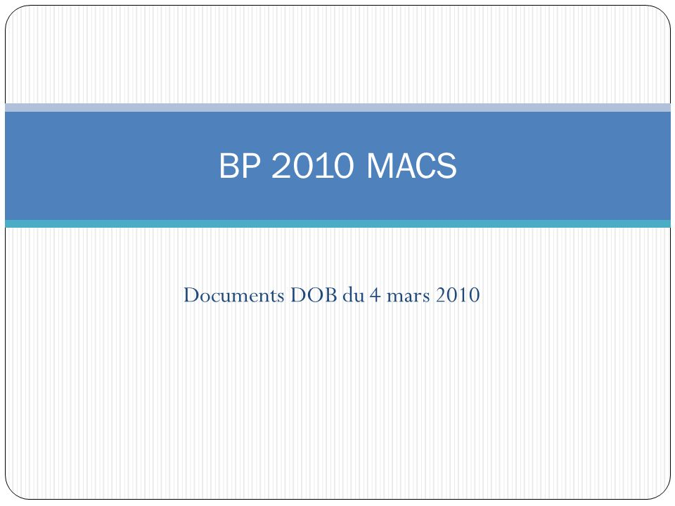 Documents DOB du 4 mars 2010 BP 2010 MACS