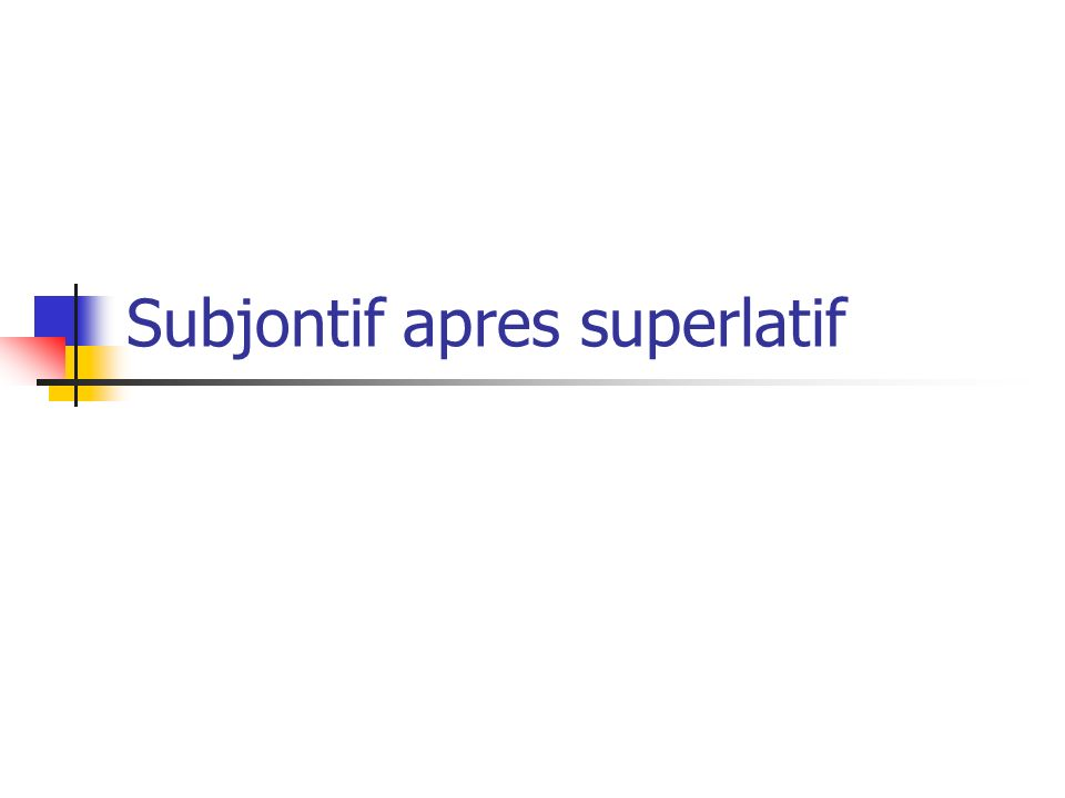 Subjontif apres superlatif