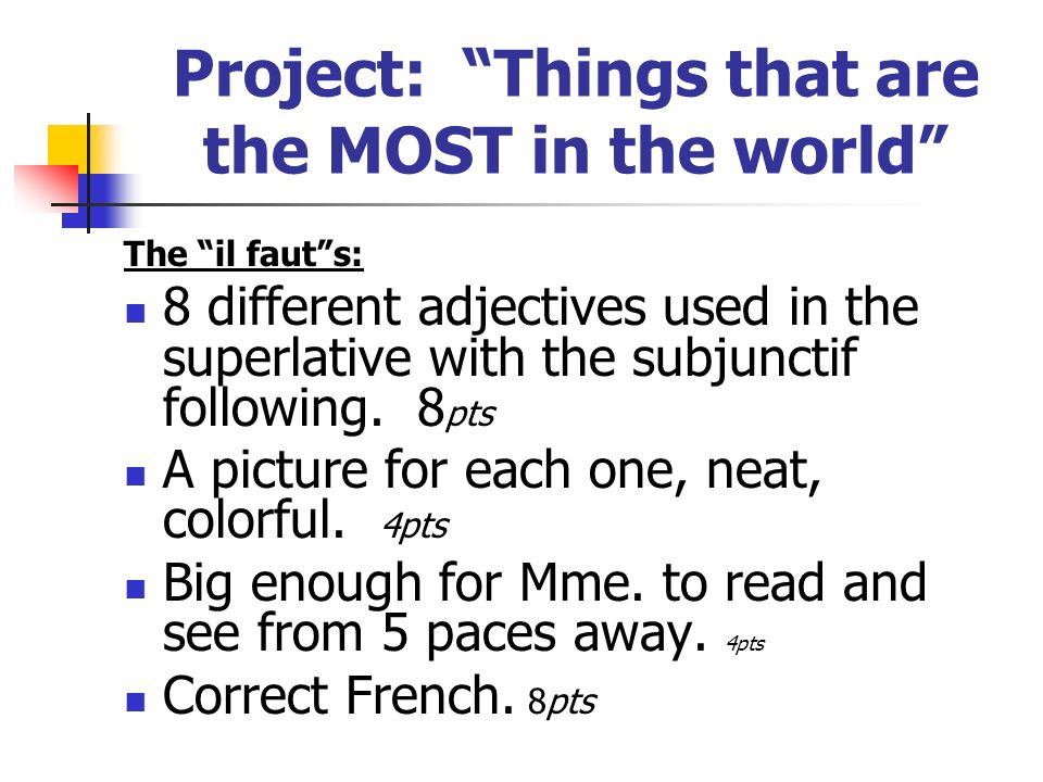 Project: Things that are the MOST in the world The il fauts: 8 different adjectives used in the superlative with the subjunctif following.