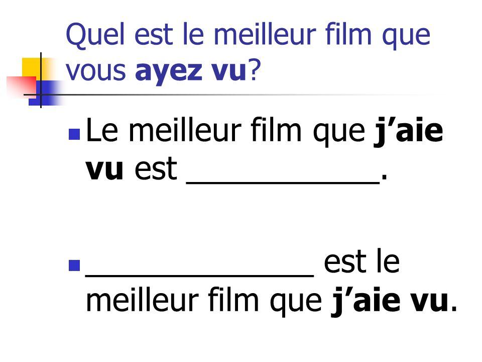 Quel est le meilleur film que vous ayez vu. Le meilleur film que jaie vu est ___________.