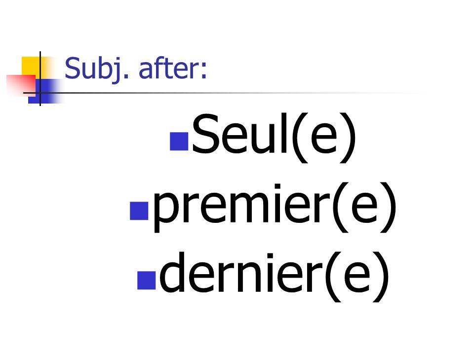 Subj. after: Seul(e) premier(e) dernier(e)