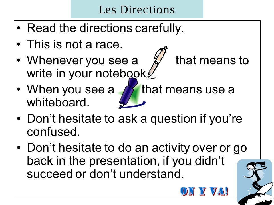 Les Directions Read the directions carefully. This is not a race.