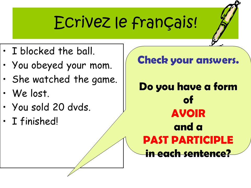Ecrivez le français. I blocked the ball. You obeyed your mom.