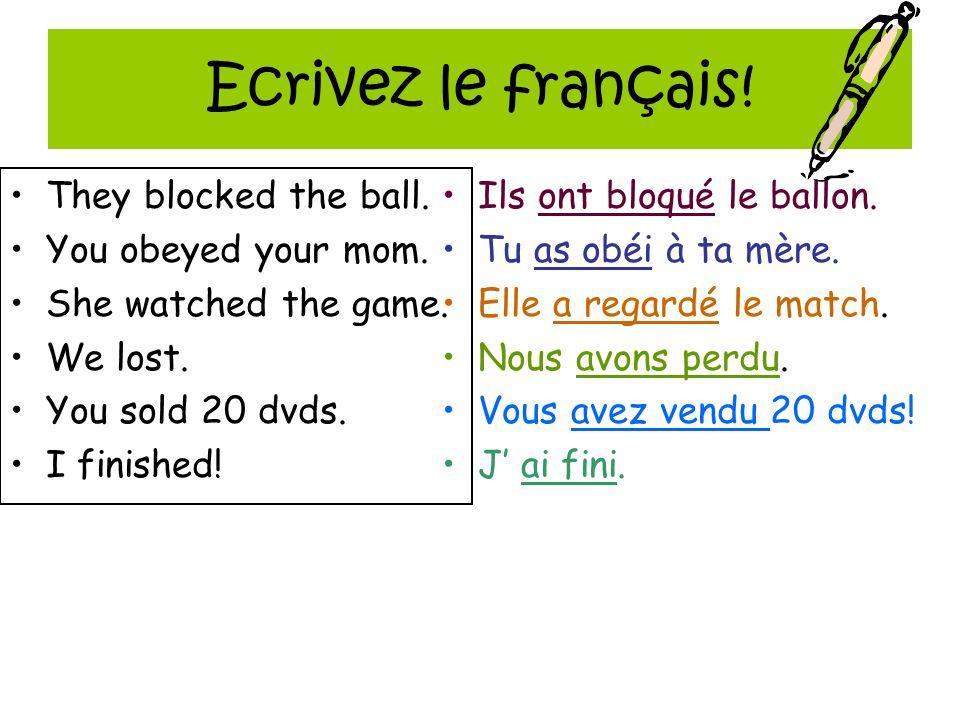 Ecrivez le français! Ils ont bloqué le ballon. Tu as obéi à ta mère. Elle a regardé le match. Nous avons perdu. Vous avez vendu 20 dvds! J ai fini. Th