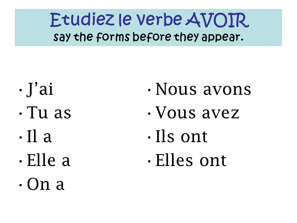 Etudiez le verbe AVOIR say the forms before they appear.
