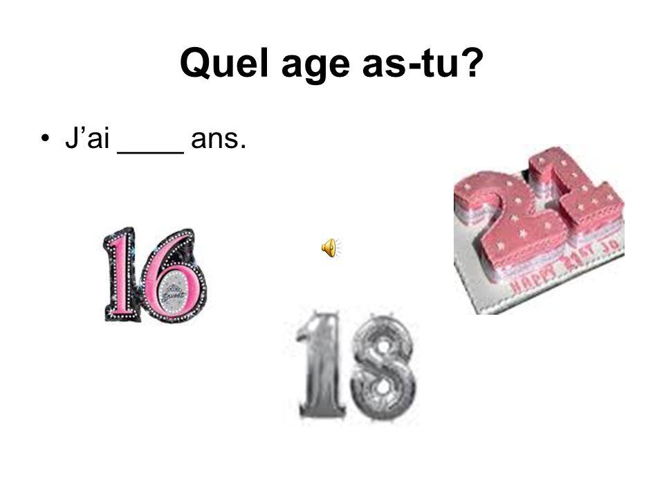 Quel age as-tu? Jai ____ ans.