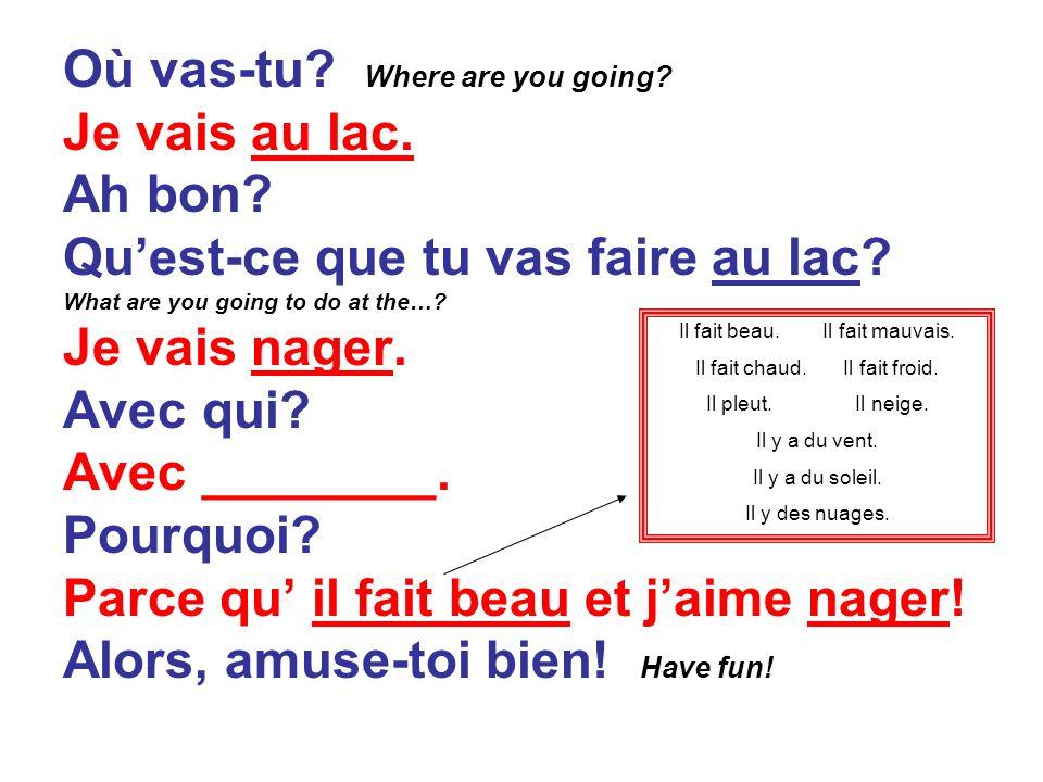 Où vas-tu. Where are you going. Je vais au lac. Ah bon.