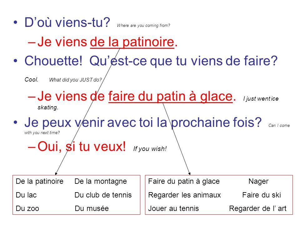 Doù viens-tu. Where are you coming from. –Je viens de la patinoire.