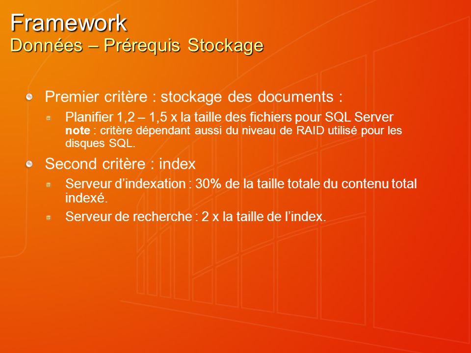 Framework Données – Prérequis Stockage Premier critère : stockage des documents : Planifier 1,2 – 1,5 x la taille des fichiers pour SQL Server note :