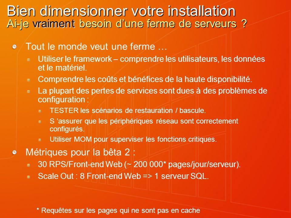 Bien dimensionner votre installation Ai-je vraiment besoin dune ferme de serveurs ? Tout le monde veut une ferme … Utiliser le framework – comprendre