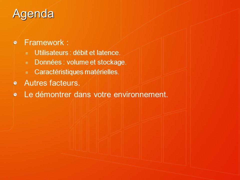 Agenda Framework : Utilisateurs : débit et latence. Données : volume et stockage. Caractéristiques matérielles. Autres facteurs. Le démontrer dans vot