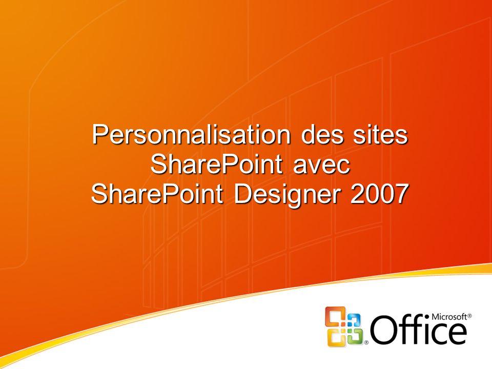 Ce que SharePoint Designer permet de faire… Personnalisation de sites SharePoint : Créer et éditer des pages Web basées sur les standards actuels (CSS, XHTML, XSLT).