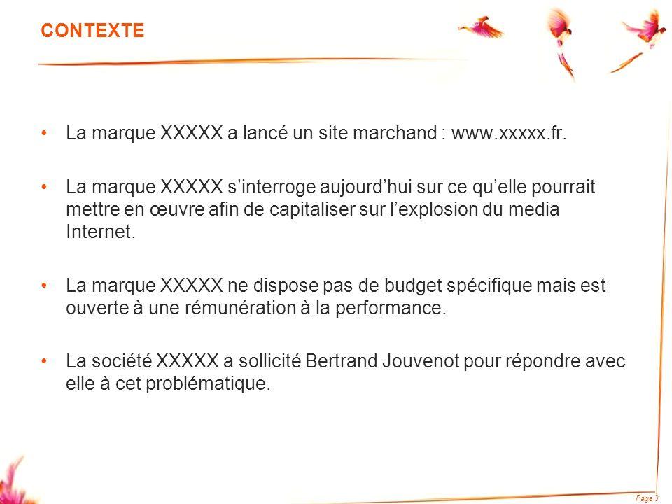 Page 4 OBJECTIFS Sur un marché de plus en plus concurrentiel, sur lequel la vente en ligne se démocratise : –Optimiser le site e-commerce XXXXX, dans un contexte Internet de plus en plus complexe (nouvelles vagues technologiques, nouveaux phénomènes : buzz, web 2.0…) imposant aux marques de relever de nouveaux défis ; –Doter la marque XXXXX dune concept de boutique en ligne radicalement nouveau et différenciant ; –Fournir à la marque XXXXX une stratégie Internet opérationnelle, destinée à augmenter son chiffre daffaires en ligne.