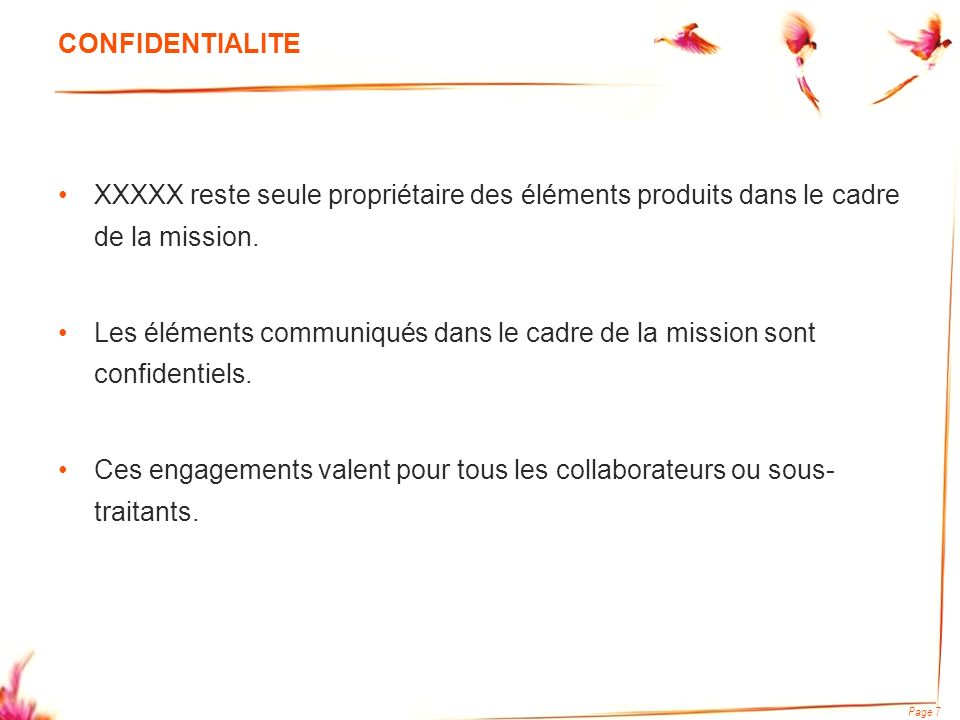 Page 7 CONFIDENTIALITE XXXXX reste seule propriétaire des éléments produits dans le cadre de la mission.