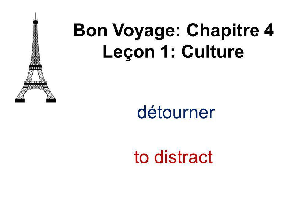 détourner Bon Voyage: Chapitre 4 Leçon 1: Culture to distract