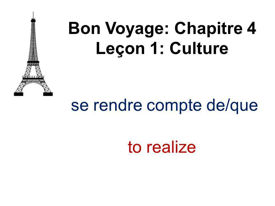 se rendre compte de/que Bon Voyage: Chapitre 4 Leçon 1: Culture to realize