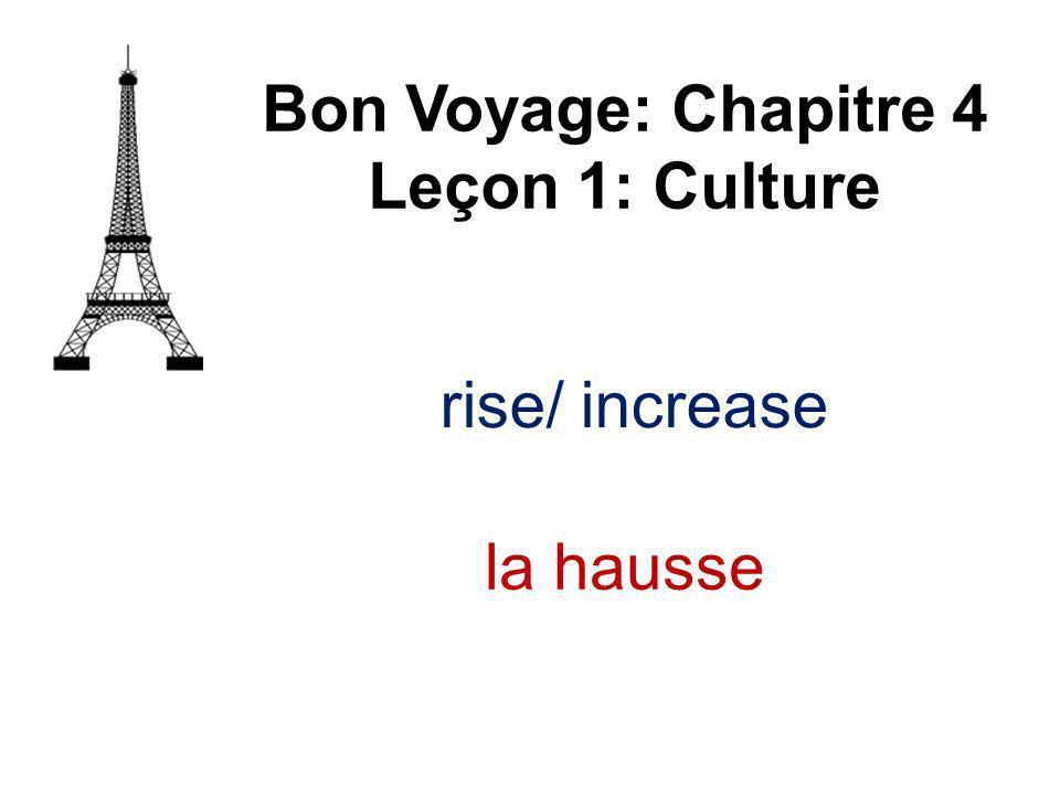 rise/ increase Bon Voyage: Chapitre 4 Leçon 1: Culture la hausse
