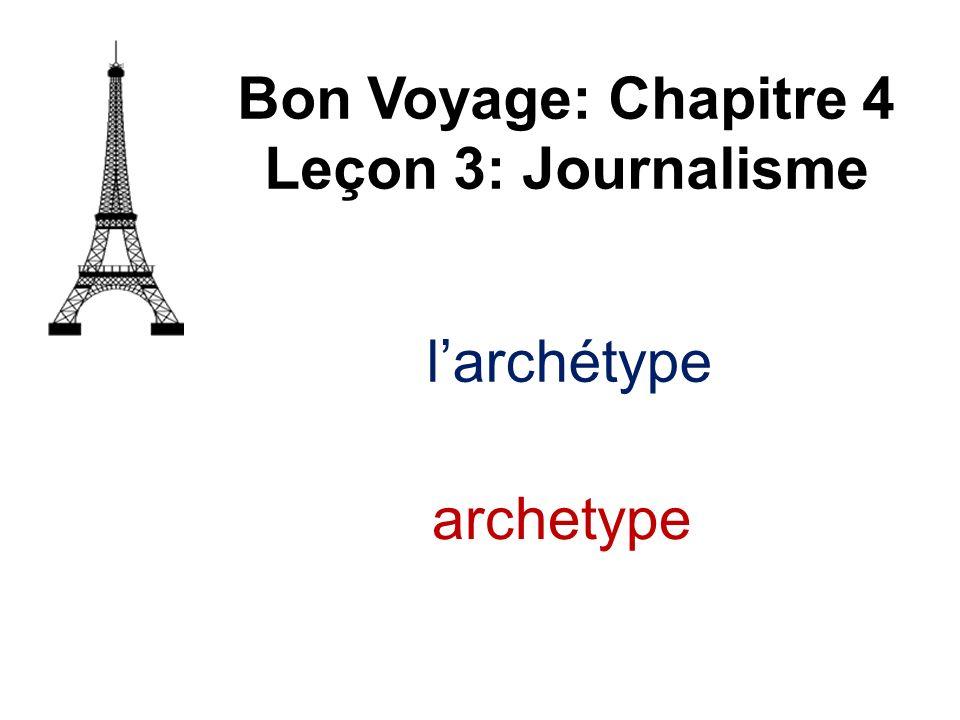 larchétype Bon Voyage: Chapitre 4 Leçon 3: Journalisme archetype