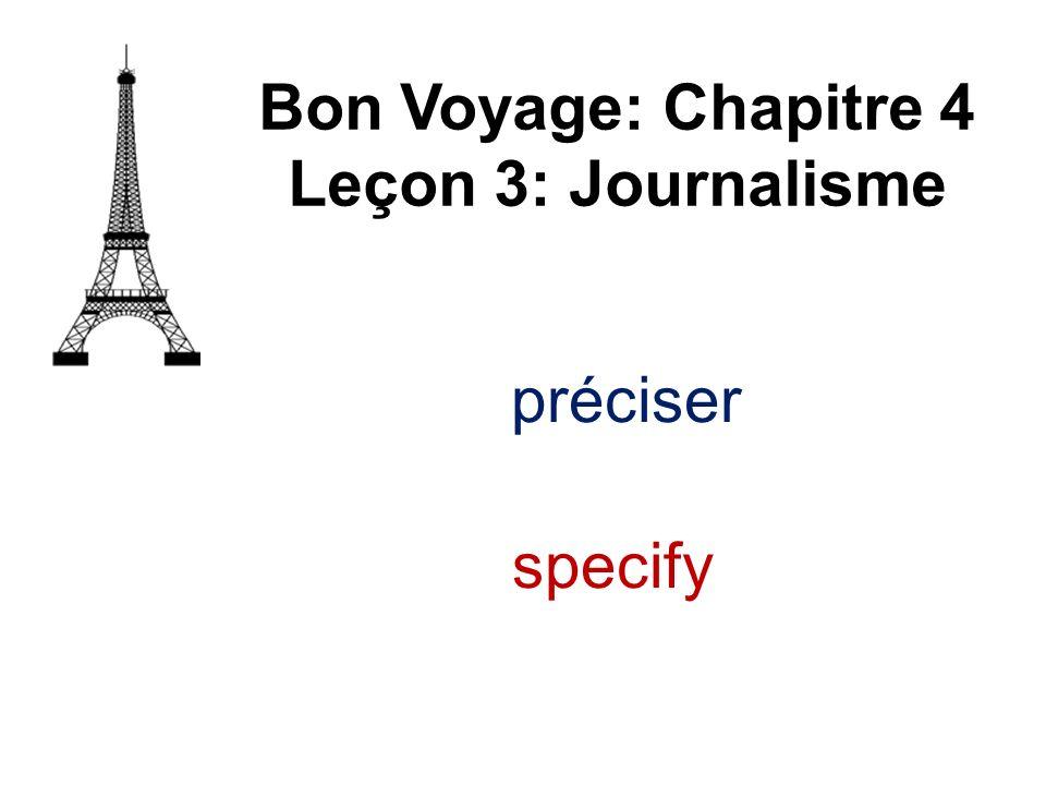 préciser Bon Voyage: Chapitre 4 Leçon 3: Journalisme specify