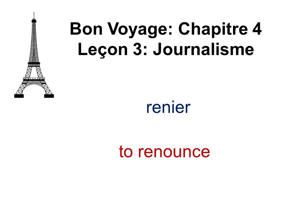 renier Bon Voyage: Chapitre 4 Leçon 3: Journalisme to renounce
